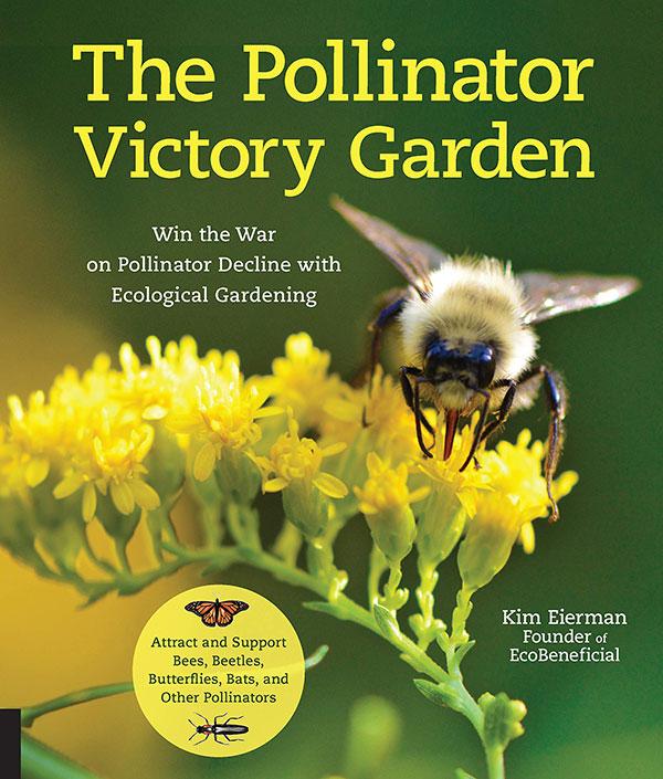 Le jardin de la victoire des pollinisateurs: gagnez la guerre contre le déclin des pollinisateurs grâce au jardinage écologique